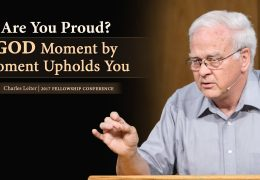 3 Min Excerpt: Are You Proud? God Moment by Moment Upholds You – Charles Leiter