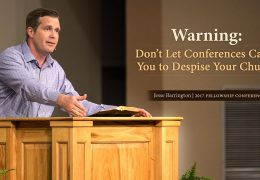 5 Min Excerpt: Warning: Don't Let Conferences Cause You to Despise Your Church