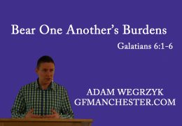 Bear One Another's Burdens – Adam Wegrzyk (Gal 6:1-6)