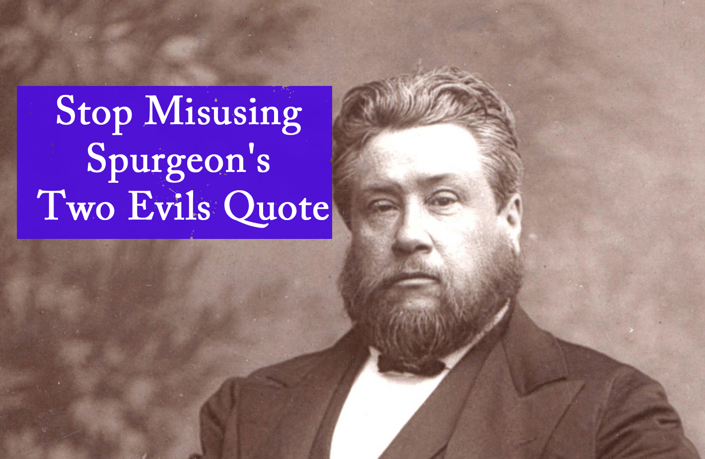 Stop Misusing Spurgeon's Two Evils Quote