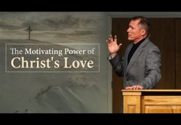 The Motivating Power of Christ's Love – Tim Conway