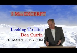 5 Min EXCERPT: Looking To Him  – Don Currin