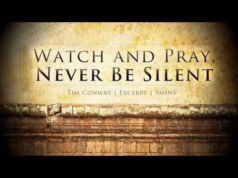 9 Min Video – Watch and Pray, Never Be Silent – Tim Conway