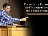 Prayerfully Pursuing God's Gracious Power and Loving Presence – Ryan Fullerton