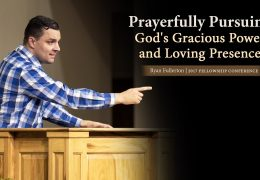 Prayerfully Pursuing God's Gracious Power and Loving Presence – Ryan Fullerton