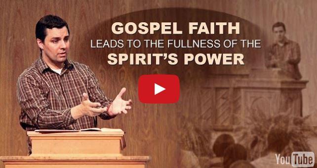 Gospel Faith Leads to the Fullness of the Spirit's Power  – Ryan Fullerton