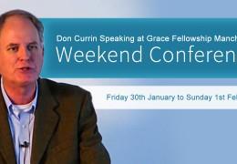 Don Currin Speaking Fri, Sat, Sun, Jan 30th to Feb 1st at Grace Fellowship Manchester