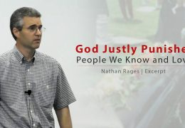 8 Min: God Justly Punishes People We Know & Love