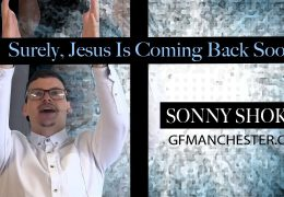 Surely, Jesus is Coming Back Soon – Sonny Shoker