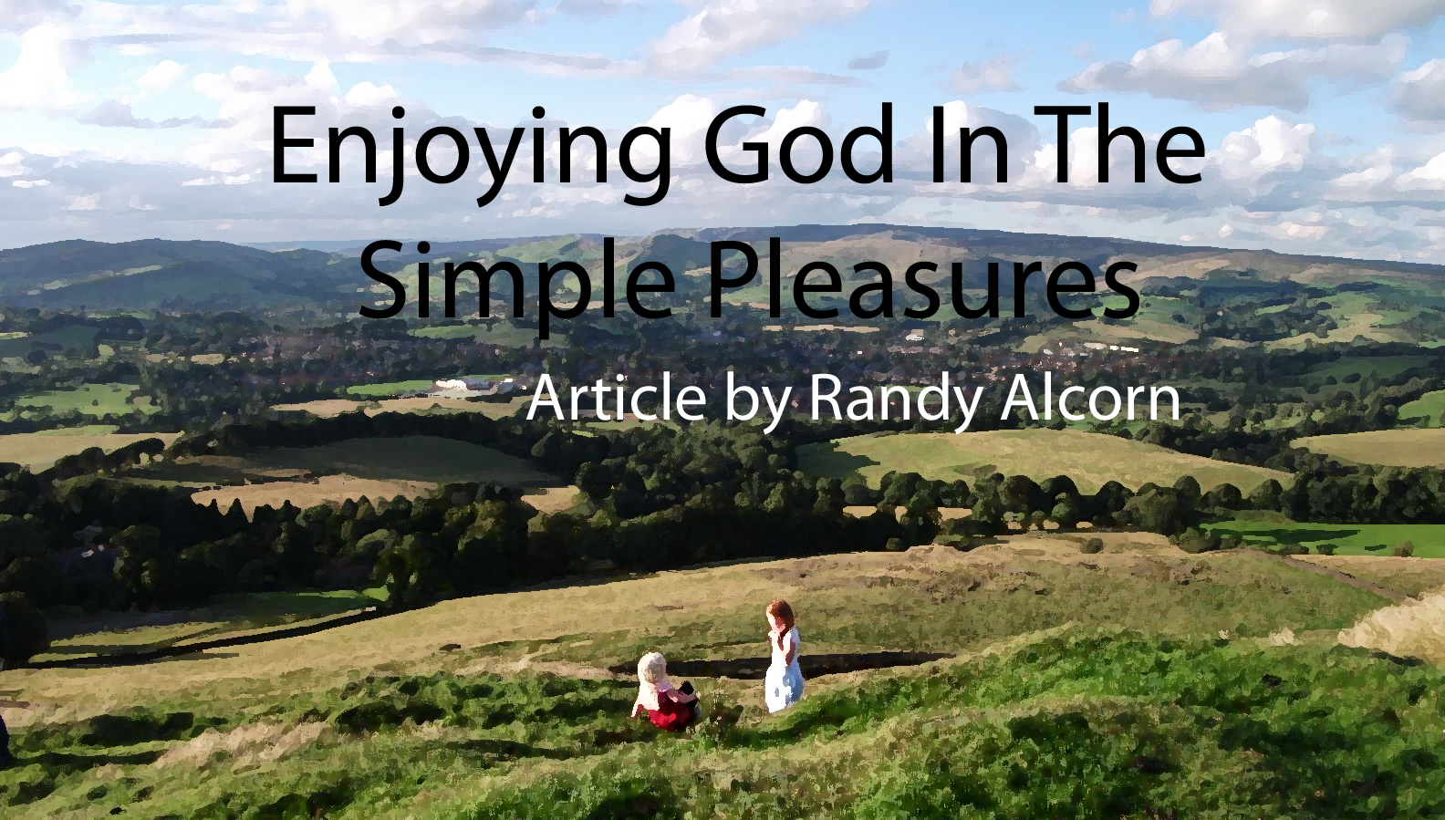 Enjoying God In The Simple Pleasures Of Life- Randy Alcorn