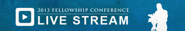 Live Streaming for 2013 Fellowship Conference