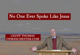 No One Ever Spoke Like Jesus – Geoff Thomas