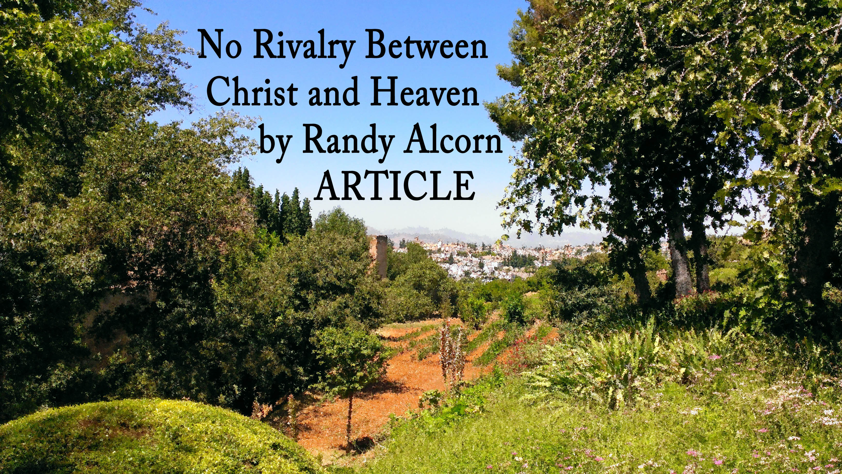 No Rivalry between Christ and Heaven – Randy Alcorn (Article)