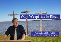 Why Weep? He is Risen! – Jonathan Hunt
