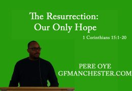 The Resurrection: Our Only Hope – Pere Oye