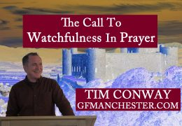 Watchfulness In Prayer – Tim Conway