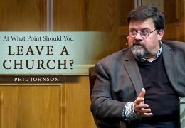 At What Point Should You Leave a Church? – Phil Johnson (3 Min)