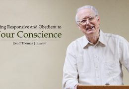 Being Responsive and Obedient to Your Conscience – Geoff Thomas