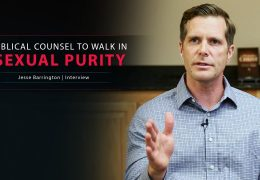 Biblical Counsel to Walk in Sexual Purity – Jesse Barrington