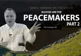 Blessed Are The Peacemakers (Part 2) – Tim Conway