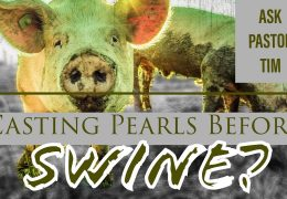 Casting Pearls Before Swines… What Does it Mean? – Ask Pastor Tim
