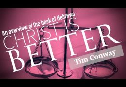 Christ is Better (An Overview of Hebrews) – Tim  Conway