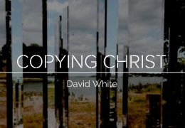 Copying Christ – David White