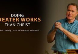 Doing Greater Works Than Christ (John 14:12) – Tim Conway