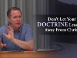 Don't Let Your Doctrine Lead You Away From Christ – Tim Conway