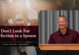 Don't Look for Perfection in a Spouse – Clint Leiter