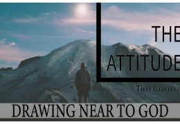 Draw Near to God: The Attitude – Tim Conway