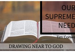 Drawing Near to God, Our Supreme Need – Tim Conway