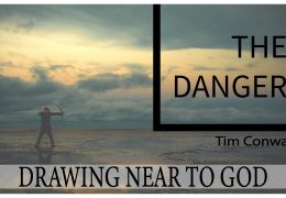 Drawing Near to God: The Danger – Tim Conway