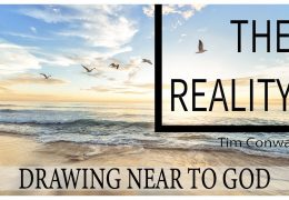 Drawing Near to God: The Reality – Tim Conway