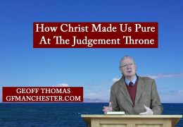 How Christ Made Us Pure At The Judgement Throne – Geoff Thomas
