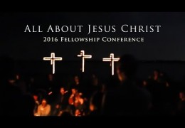 All About Jesus Christ | 2016 Fellowship Conference Trailer