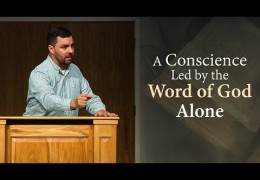 2 Min Vid: A Conscience Led by the Word of God Alone – Ryan Fullerton