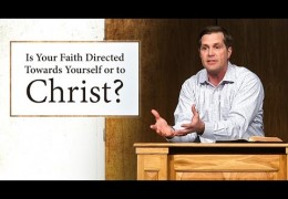 Is Your Faith Directed Towards Yourself or to Christ? – Jesse Barrington