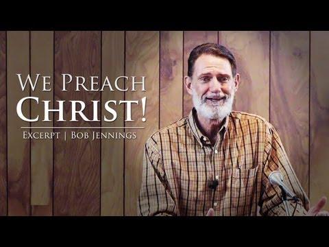 We Preach Christ! – Bob Jennings 5 Min Exceprt