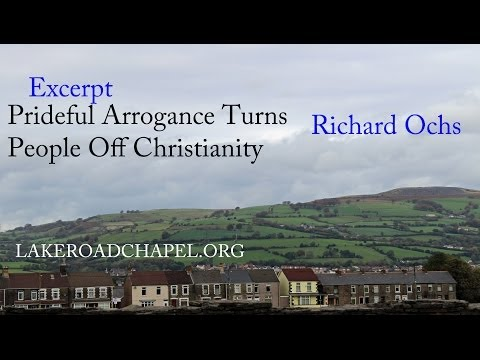 12 Min Video Excerpt: Prideful Arrogance Turns People Off Christianity – Richard Ochs +Full Sermon