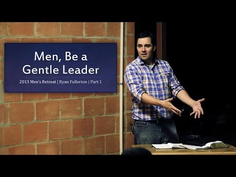 Men, Be a Gentle Leader- Ryan Fullerton