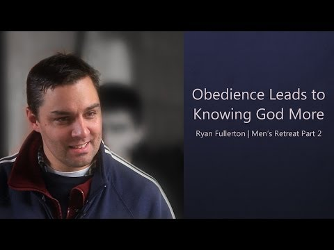 Obedience Leads to Knowing God More – Ryan Fullerton