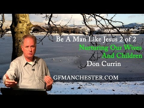 Nurturing Our Wives & Children – Don Currin (Be A Man Like Jesus Series)
