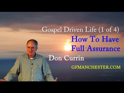 How To Have Full Assurance  – Don Currin (Gospel Driven Life 1 of 4)