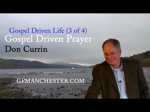 Gospel Driven Prayer – Don Currin (Gospel Driven Life 3 of 4)