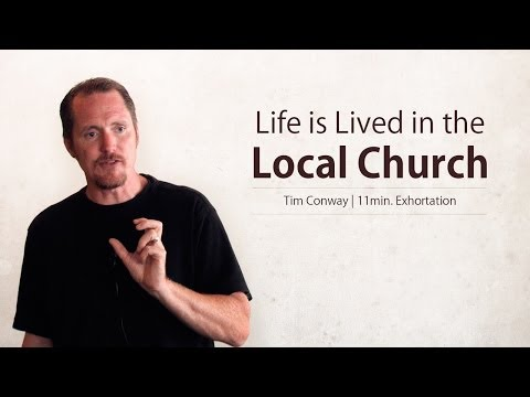 Life is Lived in the Local Church – Tim Conway (11 Min Excerpt)