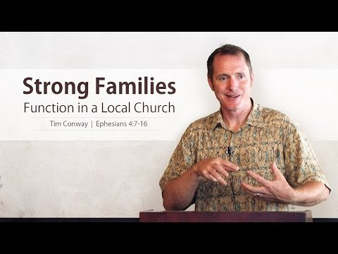 Strong Families Function in a Local Church – Tim Conway