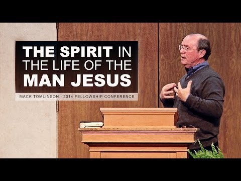 The Holy Spirit in the Life of the Man Jesus Christ – Mack Tomlinson