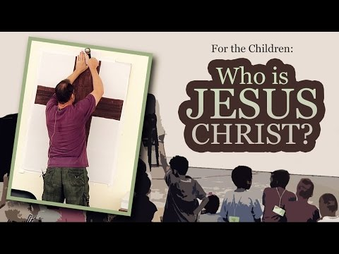 For the Children: Who is Jesus Christ? -Tim Conway