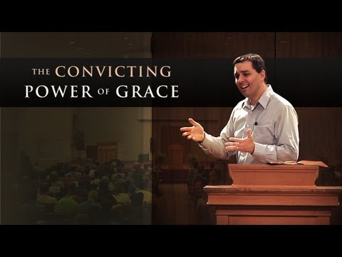 The Convicting Power of Grace – Ryan Fullerton (Fellowship Conference 2013 Sermon #3)